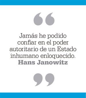 Jamás he podido confiar en el poder autoritario de un Estado inhumano enloquecido. Hans Janowitz