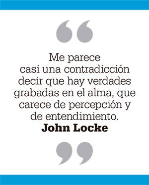 Me parece casi una contradicción decir que hay verdades grabadas en el alma, que carece de percepción y de entendimiento. John Locke