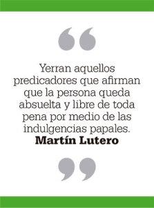 Yerran aquellos predicadores que afirman que la persona queda absuelta y libre de toda pena por medio de las indulgencias papales. Martín Lutero