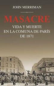 Masacre. Vida y muerte en la Comuna de París de 1871