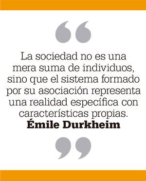 La sociedad no es una mera suma de individuos, sino que el sistema formado por su asociación representa una realidad específica con características propias. Émile Durkheim