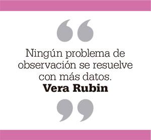Ningún problema de observación se resuelve con más datos. Vera Rubin