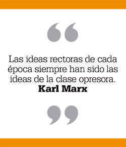 Las ideas rectoras de cada época siempre han sido las ideas de la clase opresora. Karl Marx