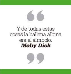 Y de todas estas cosas la ballena albina era el símbolo. Moby Dick