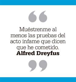 Muéstrenme al menos las pruebas del acto infame que dicen que he cometido. Alfred Dreyfus