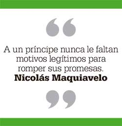 A un príncipe nunca le faltan motivos legítimos para romper sus promesas. Nicolás Maquiavelo