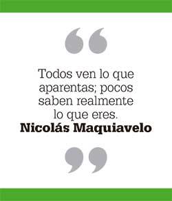 Todos ven lo que aparentas; pocos saben realmente lo que eres. Nicolás Maquiavelo