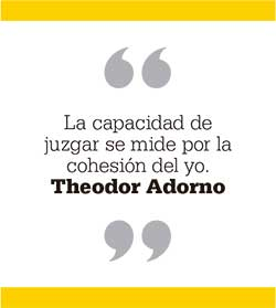 La capacidad de juzgar se mide por la cohesión del yo. Theodor Adorn