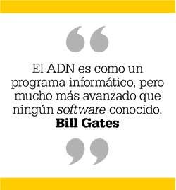 El ADN es como un programa informático, pero mucho más avanzado que ningún software conocido. Bill Gates