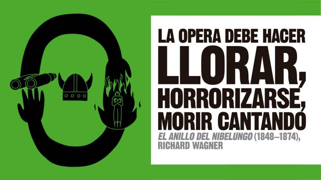 La opera debe hacer llorar, horrorizarse, morir cantando. Wagner
