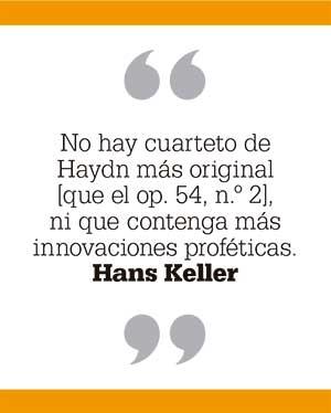 No hay cuarteto de Haydn más original [que el op. 54, n.º 2], ni que contenga más innovaciones proféticas. Hans Keller