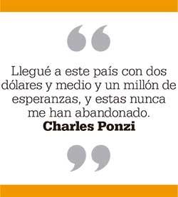 Llegué a este país con dos dólares y medio y un millón de esperanzas, y estas nunca me han abandonado. Charles Ponzi