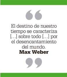 El destino de nuestro tiempo se caracteriza […] sobre todo […] por el desencantamiento del mundo. Max Weber