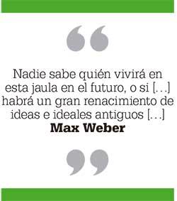 Nadie sabe quién vivirá en esta jaula en el futuro, o si […] habrá un gran renacimiento de ideas e ideales antiguos […] Max Weber