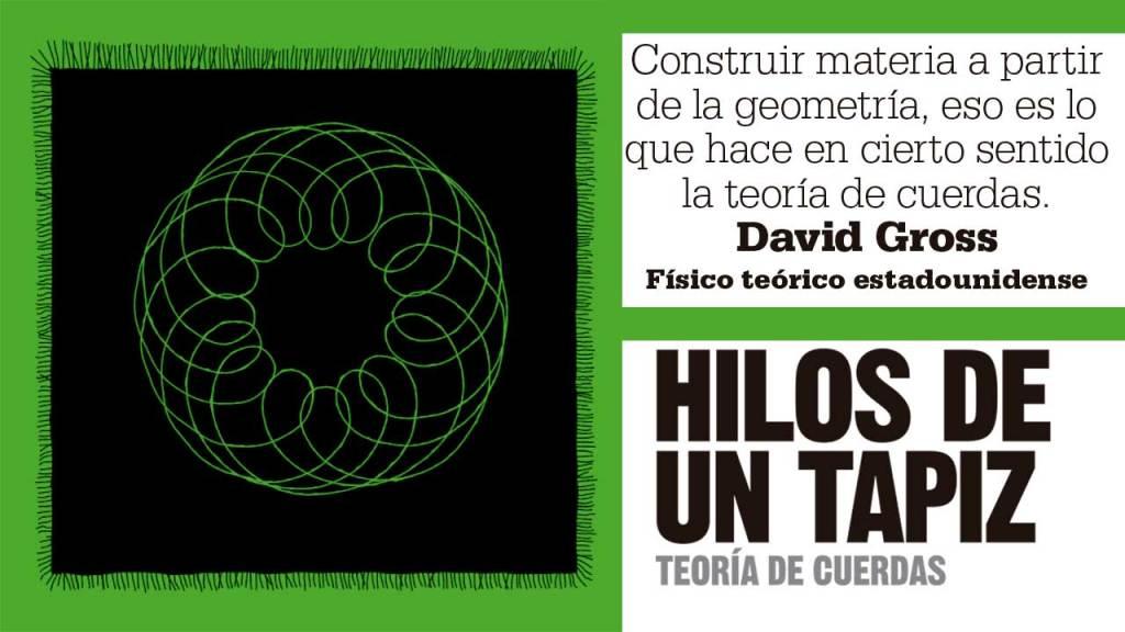 Construir materia a partir de la geometría, eso es lo que hace en cierto sentido la teoría de cuerdas. David Gross