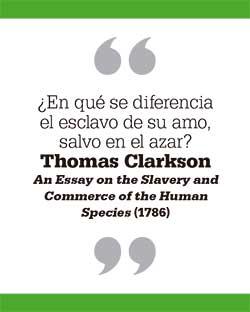 ¿En qué se diferencia el esclavo de su amo, salvo en el azar? Thomas Clarkson. An Essay on the Slavery and Commerce of the Human Species (1786)
