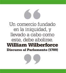 Un comercio fundado en la iniquidad, y llevado a cabo como este, debe abolirse. William Wilberforce Discurso al Parlamento (1789)